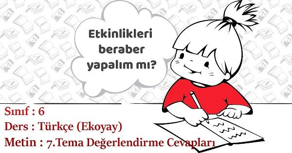 6.Sınıf Türkçe 7. Tema Değerlendirme Soruları Cevapları (Ekoyay)