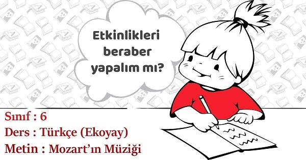 6.Sınıf Türkçe Mozart'ın Müziği Metni Etkinlik Cevapları (Ekoyay)
