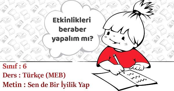 6.Sınıf Türkçe Sen de Bir İyilik Yap Metni Etkinlik Cevapları (MEB)