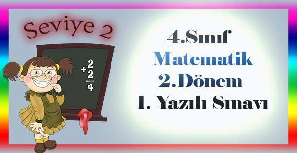 4.Sınıf Matematik 2.Dönem 1.Yazılı Sınavı - Seviye 2