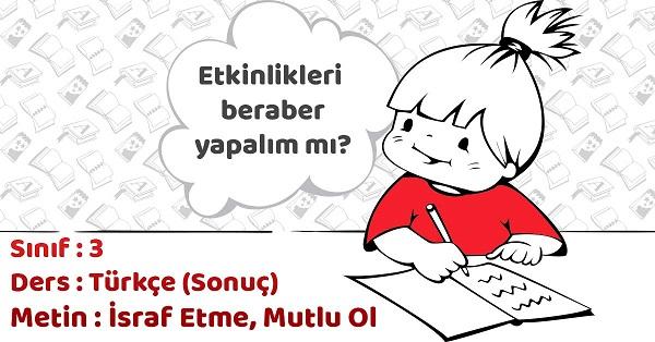 3.Sınıf Türkçe İsraf Etme Mutlu Ol Metni Etkinlik Cevapları