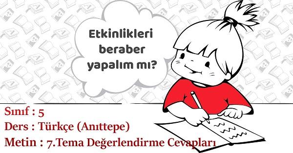 5.Sınıf Türkçe 7.Tema Değerlendirme Soruları Cevapları (Anıttepe)