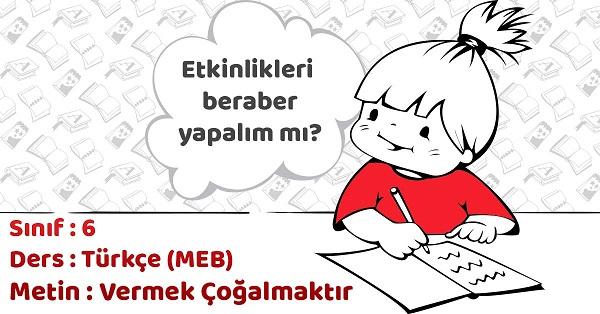 6.Sınıf Türkçe Vermek Çoğalmaktır Metni Etkinlik Cevapları