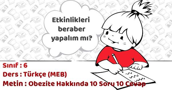 6.Sınıf Türkçe Obezite Hakkında 10 Soru 10 Cevap Metni Etkinlik Cevapları (MEB)