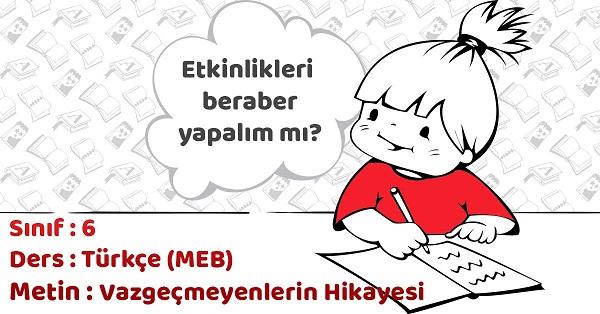 6.Sınıf Türkçe Vazgeçmeyenlerin Hikayesi Metni Etkinlik Cevapları (MEB)