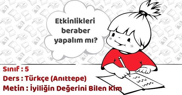 5.Sınıf Türkçe İyiliğin Değerini Bilen Kim Metni Etkinlik Cevapları (Anıttepe)