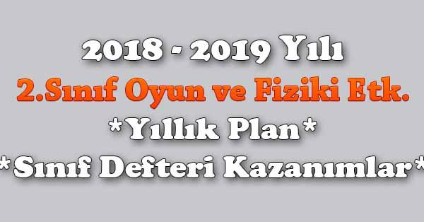 2018 - 2019 Yılı 2.Sınıf Oyun ve Fiziki Etkinlikler Yıllık Plan, Ünite Süreleri, Sınıf Defteri Kazanım Listesi