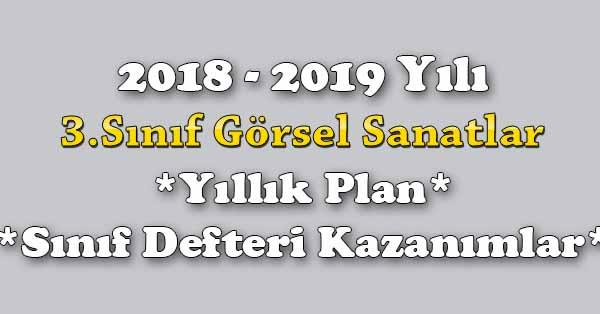 2018 - 2019 Yılı 3.Sınıf Görsel Sanatlar Yıllık Plan, Ünite Süreleri, Sınıf Defteri Kazanım Listesi