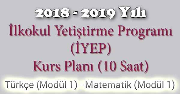 2018 - 2019 Yılı İyep Kurs Planı - 10 Saat - Türkçe Modül 1 - Matematik Modül 1