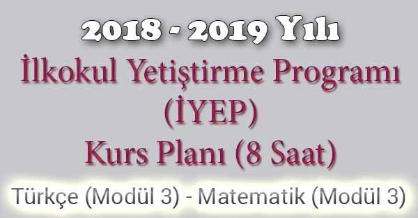 2018 - 2019 Yılı İyep Kurs Planı - 8 Saat - Türkçe Modül 3 - Matematik Modül 3
