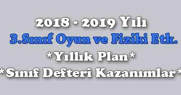 2018 - 2019 Yılı 3.Sınıf Oyun ve Fiziki Etkinlikler Yıllık Plan, Ünite Süreleri, Sınıf Defteri Kazanım Listesi