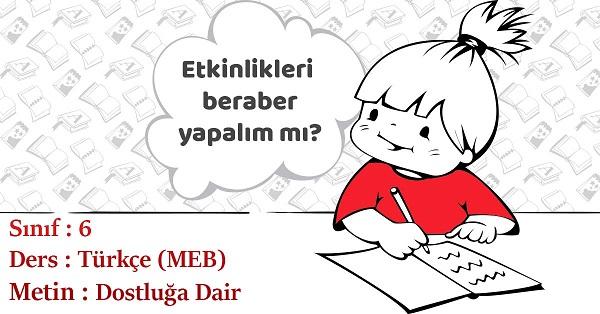 6.Sınıf Türkçe Dostluğa Dair Metni Etkinlik Cevapları (MEB)