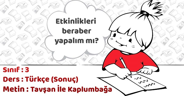 3.Sınıf Türkçe Tavşan İle Kaplumbağa Metni Etkinlik Cevapları (Sonuç)