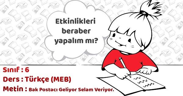 6.Sınıf Türkçe Bak Postacı Geliyor Selam Veriyor Metni Etkinlik Cevapları