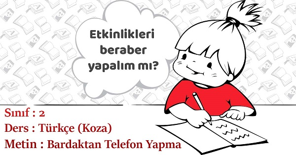 2.Sınıf Türkçe Bardaktan Telefon Yapma Metni Etkinlik Cevapları