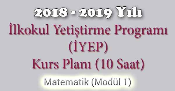 2018 - 2019 Yılı İyep Kurs Planı - 10 Saat - Matematik Modül 1