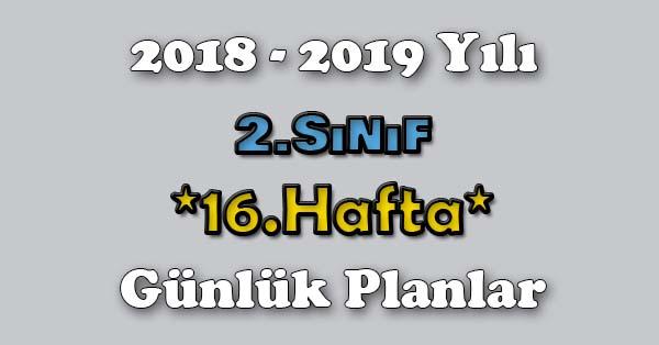 2018 - 2019 Yılı 2.Sınıf Tüm Dersler Günlük Plan - 16.Hafta