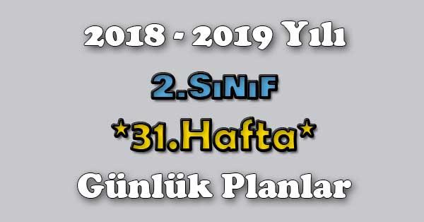 2018 - 2019 Yılı 2.Sınıf Tüm Dersler Günlük Plan - 31.Hafta