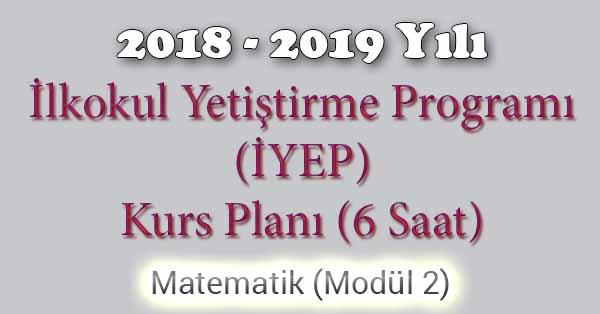 2018 - 2019 Yılı İyep Kurs Planı - 6 Saat - Matematik Modül 2