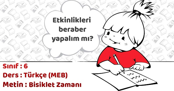 6.Sınıf Türkçe Bisiklet Zamanı Metni Etkinlik Cevapları (MEB)
