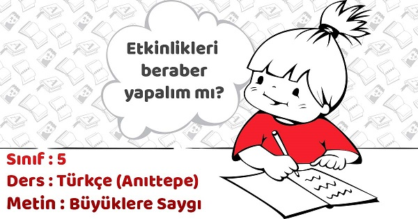 5.Sınıf Türkçe Büyüklere Saygı Metni Etkinlik Cevapları (Anıttepe)