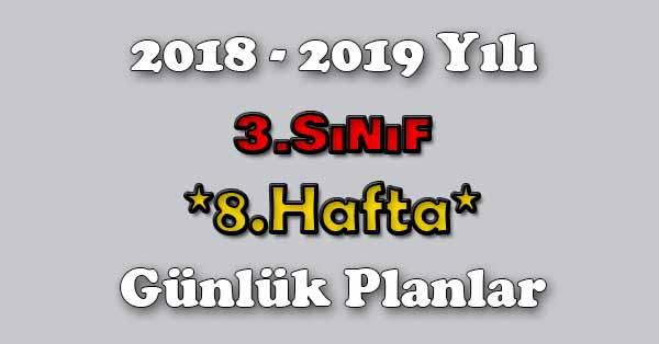 2018 - 2019 Yılı 3.Sınıf Tüm Dersler Günlük Plan - 8.Hafta