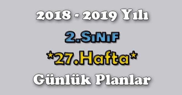 2018 - 2019 Yılı 2.Sınıf Tüm Dersler Günlük Plan - 27.Hafta