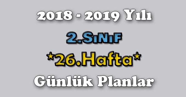 2018 - 2019 Yılı 2.Sınıf Tüm Dersler Günlük Plan - 26.Hafta