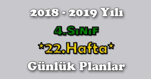 2018 - 2019 Yılı 4.Sınıf Tüm Dersler Günlük Plan - 22.Hafta