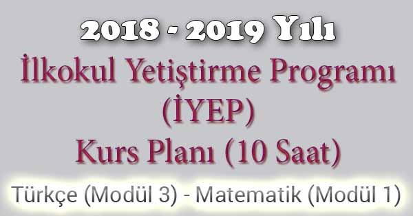 2018 - 2019 Yılı İyep Kurs Planı - 10 Saat - Türkçe Modül 3 - Matematik Modül 1