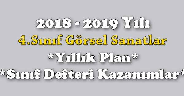 2018 - 2019 Yılı 4.Sınıf Görsel Sanatlar Yıllık Plan, Ünite Süreleri, Sınıf Defteri Kazanım Listesi
