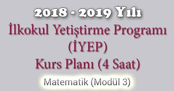 2018 - 2019 Yılı İyep Kurs Planı - 4 Saat - Matematik Modül 3