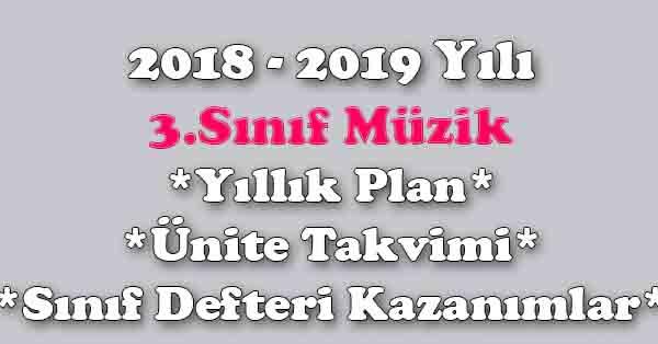 2018 - 2019 Yılı 3.Sınıf Müzik Yıllık Plan, Ünite Süreleri, Sınıf Defteri Kazanım Listesi