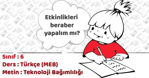 6.Sınıf Türkçe Teknoloji Bağımlılığı Metni Etkinlik Cevapları