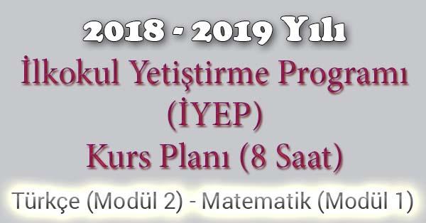 2018 - 2019 Yılı İyep Kurs Planı - 8 Saat - Türkçe Modül 2 - Matematik Modül 1