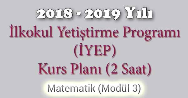 2018 - 2019 Yılı İyep Kurs Planı - 2 Saat - Matematik Modül 3