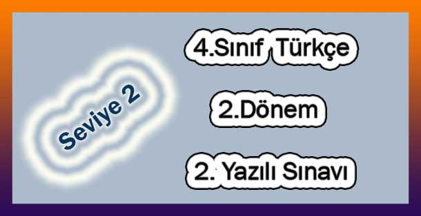4.Sınıf Türkçe 2.Dönem 2.Yazılı (Seviye 2)